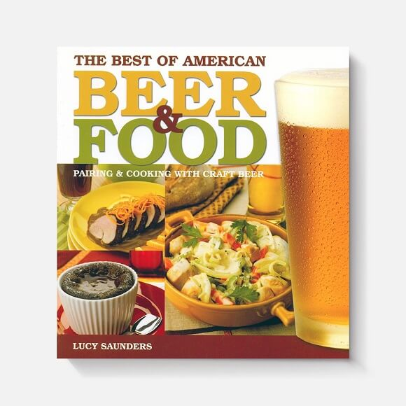 Beer & Food: Pairing and Cooking with Craft Beer: by Lucy Saunders