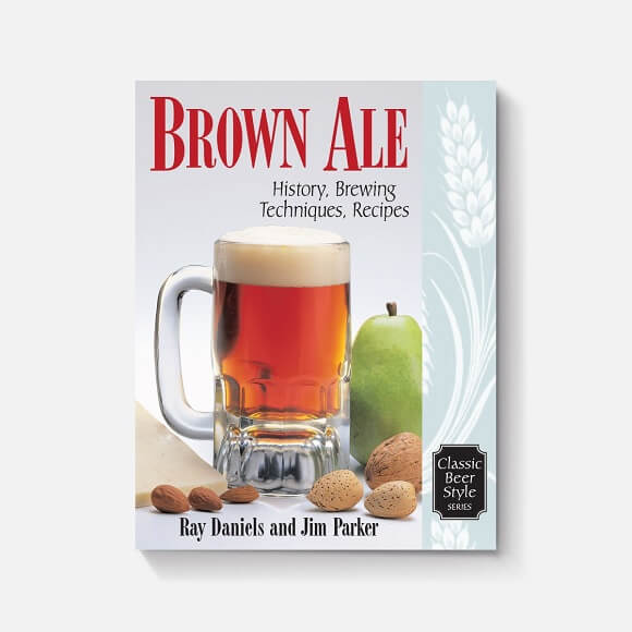 Brown Ale: By Ray Daniels and Jim Parker