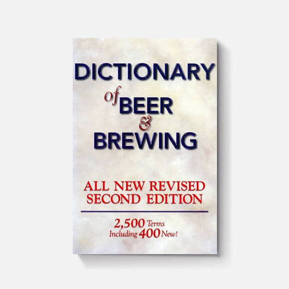 Dictionary of Beer & Brewing: By Dan Rabin