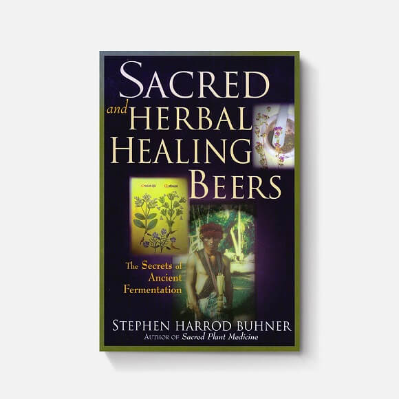 Sacred & Herbal Healing Beers By Stephen Harrod Buhner