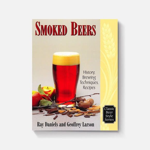 Smoked Beers: By Geoff Larson and Ray Daniels